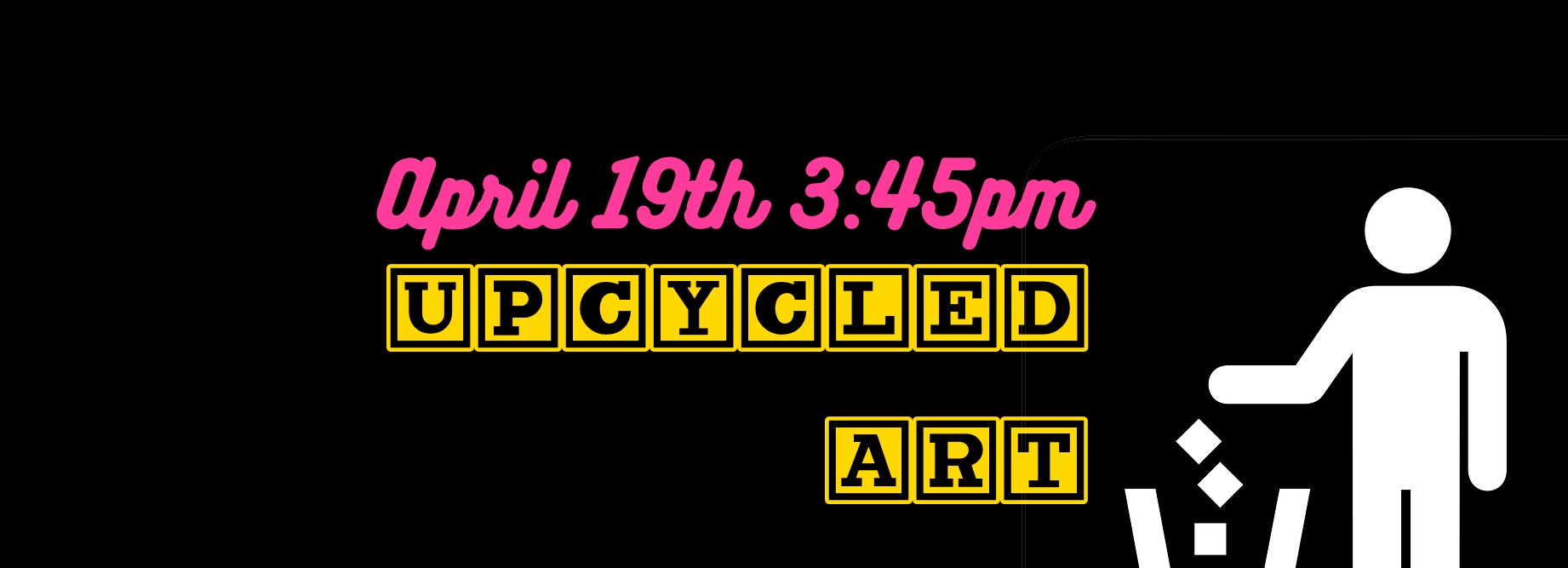 Upcycled Art April 19th 3:45 pm